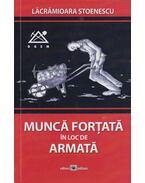 Munca fortata in loc de armata (Dedikált) - Lacramioara Stoenescu