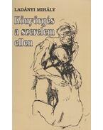 Könyörgés a szerelem ellen - Ladányi Mihály