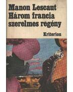Három francia szerelmes regény - Lafayette, Madame de, Prévost, Antoine-Francois, Constant, Benjamin