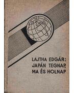 Japán tegnap, ma és holnap - Lajtha Edgár