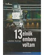 13 elnök embere voltam - Lakatos György