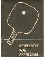 Hetvenöt év - száz aranyérem (minikönyv) - Lakatos György, Kozák Mihály