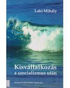 Kisvállalkozás a szocializmus után - Laki Mihály