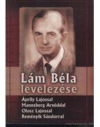 Lám Béla levelezése - Reményik Sándor, Áprily Lajos, Olosz Lajos, Lám Béla, Mannsberg Arvéd