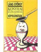 Konyhai különlegességek és képtelenségek - Láng György