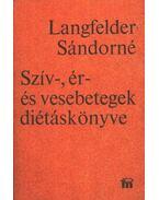 Szív-, ér- és vesebetegek diétáskönyve - Langfelder Sándorné