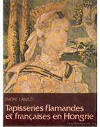 Tapisseries flamandes et francaises en Hongrie - László Emőke