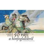 50 rajz a honfoglalókról - A szerző rajzaival - László Gyula