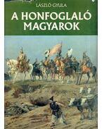A honfoglaló magyarok - László Gyula