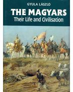 The Magyars: Their Life and Civilisation - László Gyula