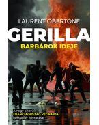 Gerilla - Barbárok ideje - Laurent Obertone