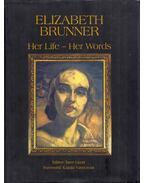 Elizabeth Brunner: Her Life - Her Words - Lázár Imre