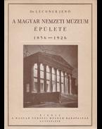 A Magyar Nemzeti Múzeum épülete. 1836–1926. (Előszó: Hóman Bálint és Széchenyi Bertalan.) (Számozott.) - Lechner Jenő