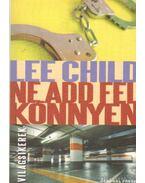 Ne add fel könnyen - Lee Child