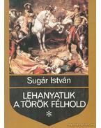 Lehanyatlik a török félhold - Sugár István