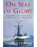 On Seas of Glory - Heroic Men, Great Ships and Epic Battles of the American Navy - LEHMAN, JOHN
