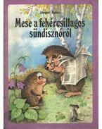 Mese a fehércsillagos sündisznóról - Lengyel Balázs