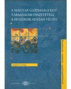 A magyar gazdasági elit társadalmi összetétele a huszadik század végén - Lengyel György