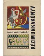 Kézimunkakönyv - Lengyel Györgyi, Molnár Béla