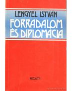 Forradalom és diplomácia - Lengyel István