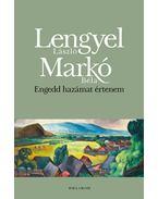 Engedd hazámat értenem - Lengyel László, Markó Béla