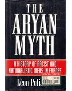 The Aryan Myth: A History of Racist and Nationalistic Ideas In Europe - Léon Poliakov