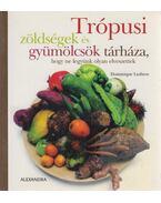Trópusi zöldségek és gyümölcsök tárháza, hogy ne legyünk olyan elveszettek - Lesbros, Dominique