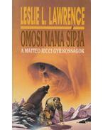 Omosi mama sípja - Leslie L. Lawrence