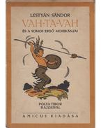 Vah-Ta-Vah és a Somos erdő mohikánjai - Lestyán Sándor