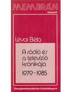 A rádió és a televízió krónikája 1979-1985 - Lévai Béla