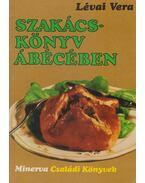 Szakácskönyv ábécében - Lévai Vera