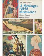 A festészet rövid története - Levey, Michael