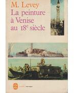 La peinture a Venise au 18e siecle - Levey, Michael