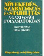 Növekedés, szabályozás és stabilitás a gazdasági folyamatokban - Ligeti István-Sivák József