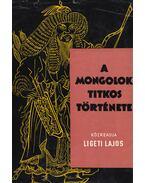 A mongolok titkos története - Ligeti Lajos