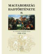 Magyarország hadtörténete II. - Az oszmán hódítás kora, 1526-1718 - Liptai Ervin