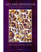 Art and Intention: A Philosophical Study - LIVINGSTON, PAISLEY