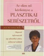 Az okos nő kézikönyve a plasztikai sebészetről - Loftus, Jean M.