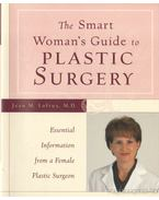 The Smart Woman's Guide to Plastic Surgery - Loftus, Jean M.
