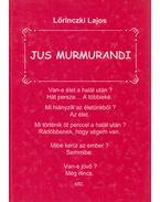 Jus Murmurandi - Lőrinczki Lajos