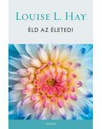 Éld az életed - Louise L. Hay