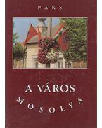 Paks -  A város mosolya - Lovásziné S. Anna (főszerk.), Acsádi Rozália, Beregnyei Miklós (szerk.), László-Kovács Gyula