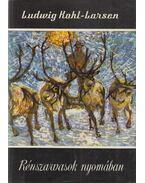 Rénszarvasok nyomában - Ludvig Kahl-Larsen