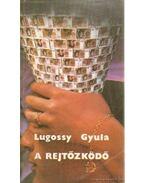 A rejtőzködő - Lugossy Gyula