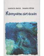 Könnyekbe zárt óceán (dedikált) - Lukács Ákos, Tamás Péter