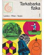 Tarkabarka fizika - Lukács Ernőné, Tarján Rezsőné, Péter Ágnes