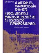 A Vatikán és Magyarország 1846-1878 - A bécsi apostoli nunciusok jelentései és levelezése Magyarországról - Lukács Lajos