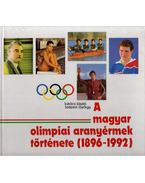 A magyar olimpiai aranyérmek története 1896-1992 (dedikált) - Lukács László, Szepesi György