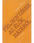Feljegyzések az élők házáról - Lukács Tibor