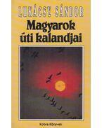 Magyarok úti kalandjai - Lukácsy Sándor